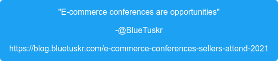 """""""E-commerce conferences are opportunities"""" -@BlueTuskr https://blog.bluetuskr.com/e-commerce-conferences-sellers-attend-2021"""