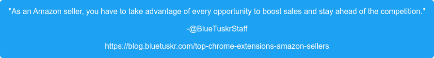 """As an Amazon seller, you have to take advantage of every opportunity to boost  sales and stay ahead of the competition."" -@BlueTuskrStaff https://blog.bluetuskr.com/top-chrome-extensions-amazon-sellers"