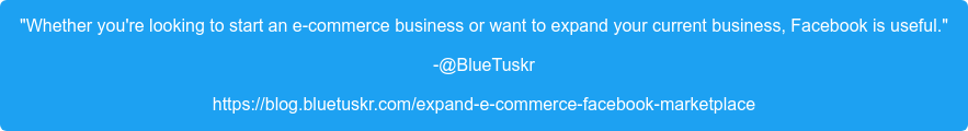 """""""Whether you're looking tostart an e-commerce businessor want to expand your  current business, Facebook is useful."""" -@BlueTuskr https://blog.bluetuskr.com/expand-e-commerce-facebook-marketplace"""