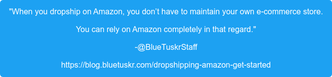 """""""When you dropship on Amazon, you don't have to maintain your own e-commerce  store. You can rely on Amazon completely in that regard."""" -@BlueTuskrStaff https://blog.bluetuskr.com/dropshipping-amazon-get-started"""