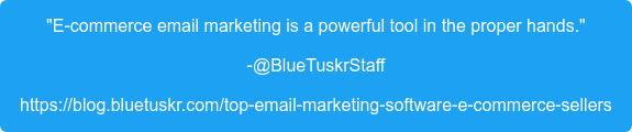 """""""E-commerce email marketing is a powerful tool in the proper hands."""" -@BlueTuskrStaff https://blog.bluetuskr.com/top-email-marketing-software-e-commerce-sellers"""