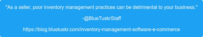 """""""As a seller, poor inventory management practices can be detrimental to your  business."""" -@BlueTuskrStaff https://blog.bluetuskr.com/inventory-management-software-e-commerce"""