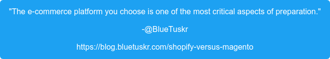 """""""The e-commerce platform you choose is one of the most criticalaspects of  preparation."""" -@BlueTuskr https://blog.bluetuskr.com/shopify-versus-magento"""
