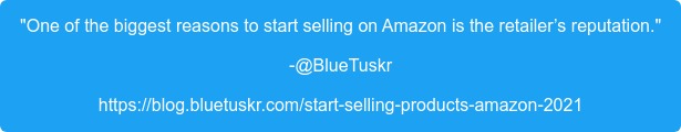 """One of the biggest reasons to start selling on Amazon is the retailer's  reputation."" -@BlueTuskr https://blog.bluetuskr.com/start-selling-products-amazon-2021"