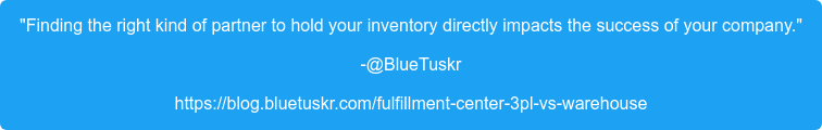 """""""Finding the right kind of partner to hold your inventory directly impacts the  success of your company."""" -@BlueTuskr https://blog.bluetuskr.com/fulfillment-center-3pl-vs-warehouse"""