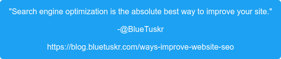 """Search engine optimization is the absolute best way to improve your site."" -@BlueTuskr https://blog.bluetuskr.com/ways-improve-website-seo"