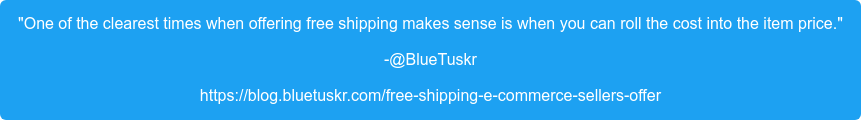 """""""One of the clearest times when offering free shipping makes sense is when you  can roll the cost into the item price."""" -@BlueTuskr https://blog.bluetuskr.com/free-shipping-e-commerce-sellers-offer"""