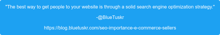 """""""The best way to get people to your website is through a solid search engine  optimization strategy."""" -@BlueTuskr https://blog.bluetuskr.com/seo-importance-e-commerce-sellers"""