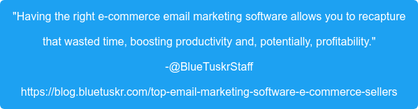 """""""Having the right e-commerce email marketing software allows you to recapture that wasted time, boosting productivity and, potentially, profitability."""" -@BlueTuskrStaff https://blog.bluetuskr.com/top-email-marketing-software-e-commerce-sellers"""