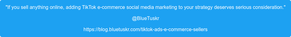 """""""If you sell anything online, adding TikTok e-commerce social media marketing  to your strategy deserves serious consideration."""" @BlueTuskr https://blog.bluetuskr.com/tiktok-ads-e-commerce-sellers"""