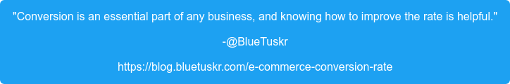 """""""Conversion is an essential part of any business, and knowing how to improve  the rate is helpful."""" -@BlueTuskr https://blog.bluetuskr.com/e-commerce-conversion-rate"""