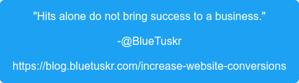 """""""Hits alone do not bring success to a business.""""  -@BlueTuskr https://blog.bluetuskr.com/increase-website-conversions"""
