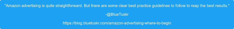 """""""Amazon advertising is quite straightforward. But there are some clearbest  practiceguidelines to follow to reap the best results."""" -@BlueTuskr https://blog.bluetuskr.com/amazon-advertising-where-to-begin"""