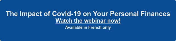 The Impact of Covid-19 on Your Personal Finances Sign up to the webinar Available in French only