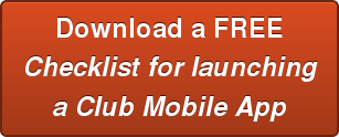 Download a FREE Checklist for launching a Club Mobile App