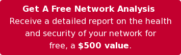 Get A Free Network Analysis  Receive a detailed report on the health and security of your network for free, a $500 value.