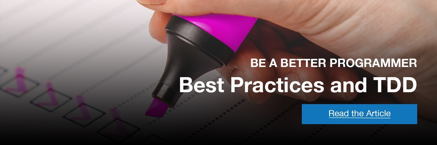 Be a better programmer: Best Practices and Test Driven Development