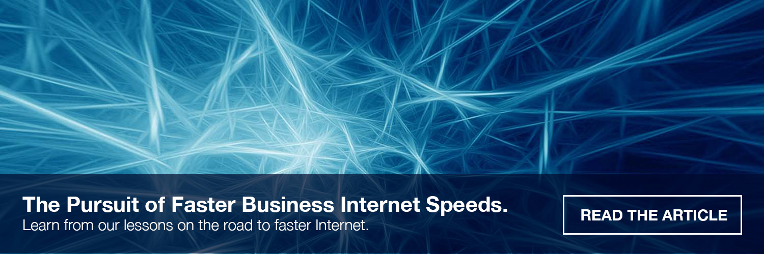 The Pursuit of Faster Business Internet Speeds