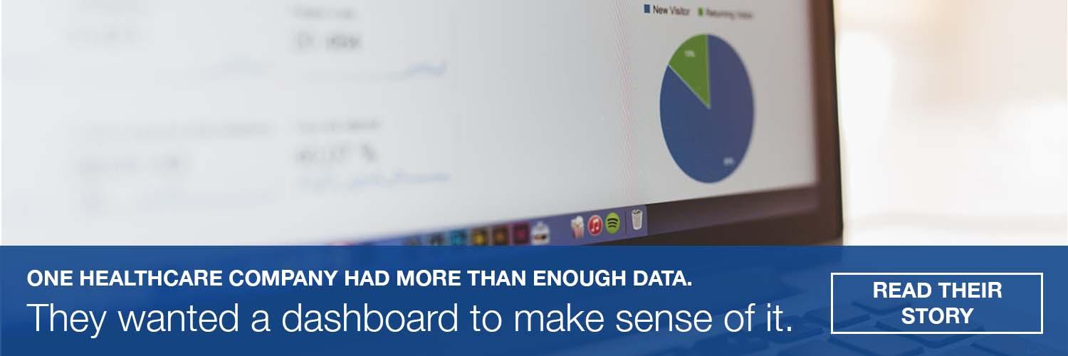 One healthcare used a dashboard to make sense of their data. Read their story.