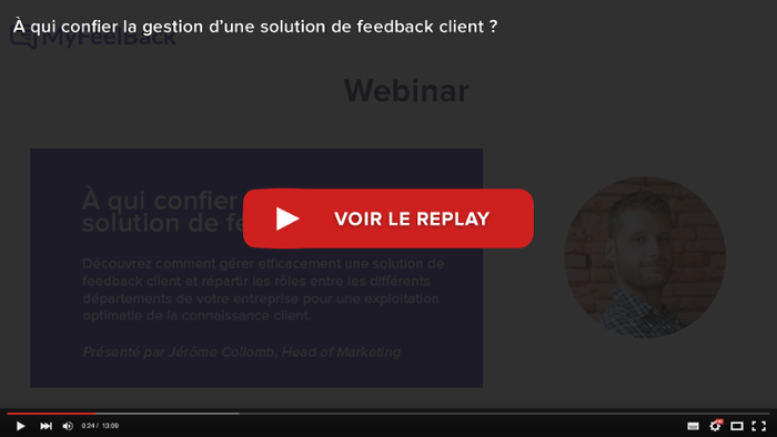 voir le replay du webinar a qui confier la gestion d'une solution de feedback client