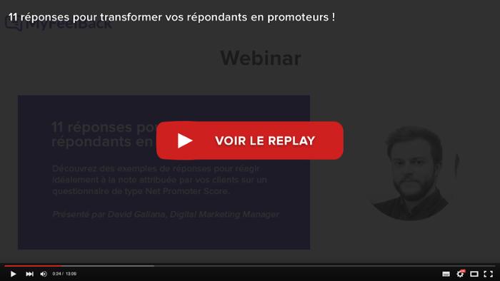 voir le replay du webinar 11 réponses pour transformer vos répondants en promoteurs !