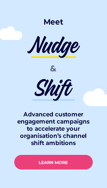 Meet Nudge & Shift - our advanced customer engagement campaigns to accelerate your organisation's channel shift ambitions
