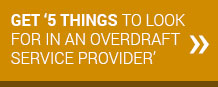 5 Things to Look for in an Overdraft Service Provider