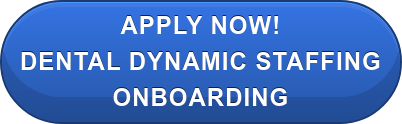 Apply Now! Dental Dynamic Staffing onboarding