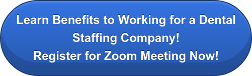 Learn Benefits to Working for a Dental Staffing Company! Register for Zoom Meeting Now!
