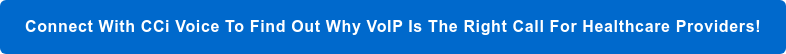 Connect With CCi Voice To Find Out Why VoIP Is The Right Call For Healthcare  Providers!