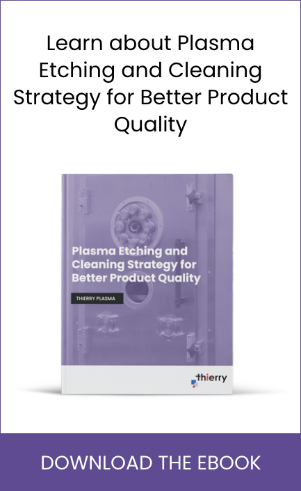 Plasma Etching and Cleaning Strategy for Better Product Quality