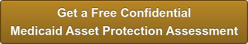 Get a Free Confidential Medicaid Asset Protection Assessment