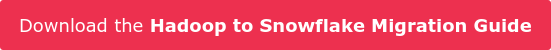 Download the Hadoop to Snowflake Migration Guide