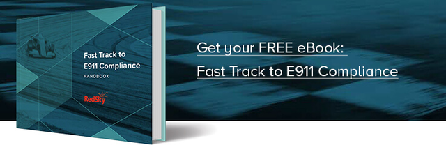 Get your FREE eBook: Fast Track to E911 Compliance