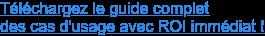 Téléchargez le guide complet des cas d'usage avec ROI immédiat !