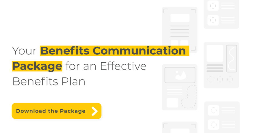 Your Benefits Communication Package for an Effective Benefits Plan | Download the Package >