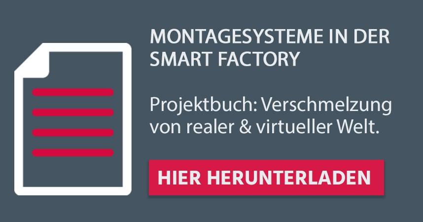 Montagesysteme in der Smart Factory – Projektbuch: Verschmelzung von realer & virtueller Welt – Hier herunterladen