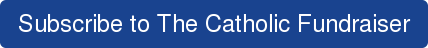Subscribe to The Catholic Fundraiser
