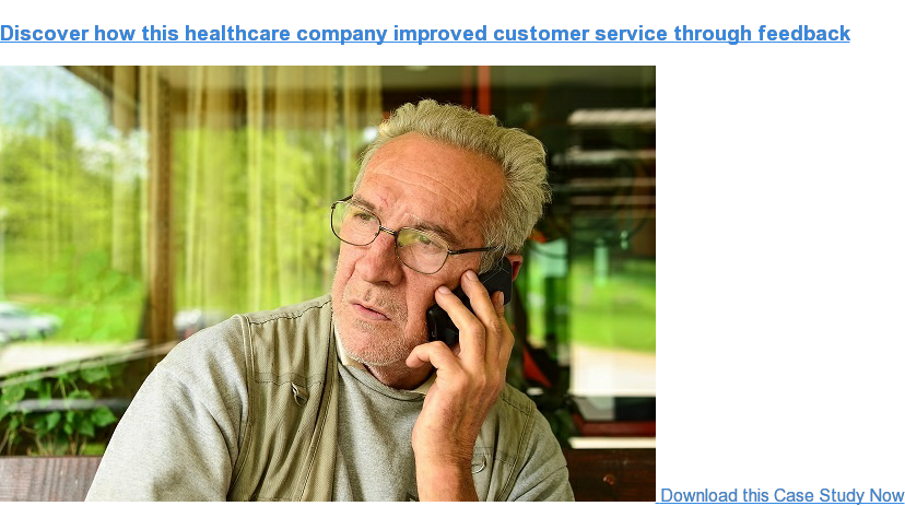 Discover how this healthcare company improved customer service through feedback  Download this Case Study Now