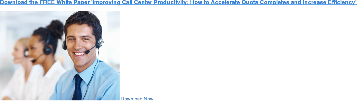 Download the FREE Whitepaper Improving Call Center Productivity: How to  Accelerate Quota Completes and Increase Efficiency Download Now