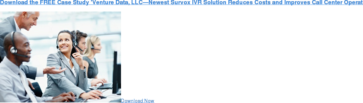 Download the FREE Case Study 'Venture Data, LLC—Newest Survox IVR Solution  Reduces Costs and Improves Call Center Operational Efficiency'    Download Now'