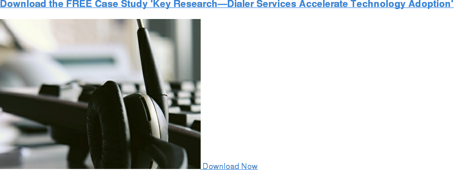 Download the FREE Case Study 'Key Research—Dialer Services Accelerate  Technology Adoption'    Download Now'
