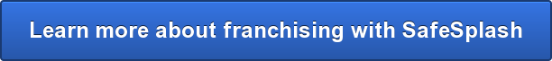 Learn more about franchising with SafeSplash