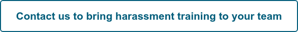 Contact us to bring harassment training to your team