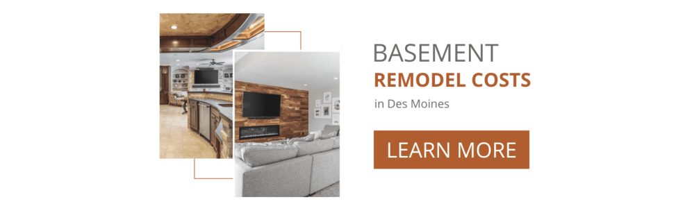 Basement Remodel Costs in Des Moines, Learn More