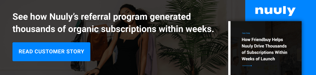 See how Nuuly's referral program generated thousands of organic subscriptions within weeks.