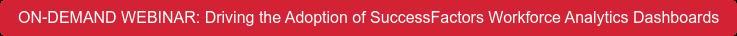 ON-DEMAND WEBINAR: Driving the Adoption of SuccessFactors Workforce Analytics  Dashboards