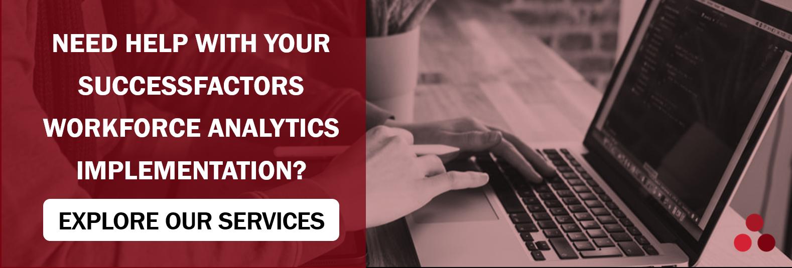 Need help with your SuccessFactors Workforce Analytics Implementation