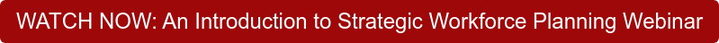 WATCH NOW: An Introduction to Strategic Workforce Planning Webinar
