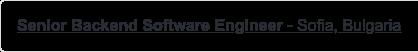 Senior Backend Software Engineer - Sofia, Bulgaria